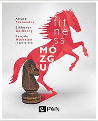 """Fitness mózgu"", A. Fernandez, E. Goldberg, P. Michelon, PWN 2015"